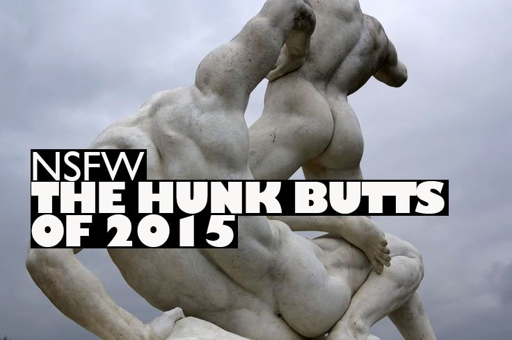 (NSFW) THE HUNK BUTTS OF 2015