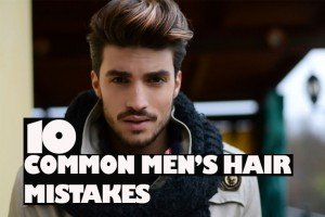 10 COMMON MEN'S HAIR MISTAKES