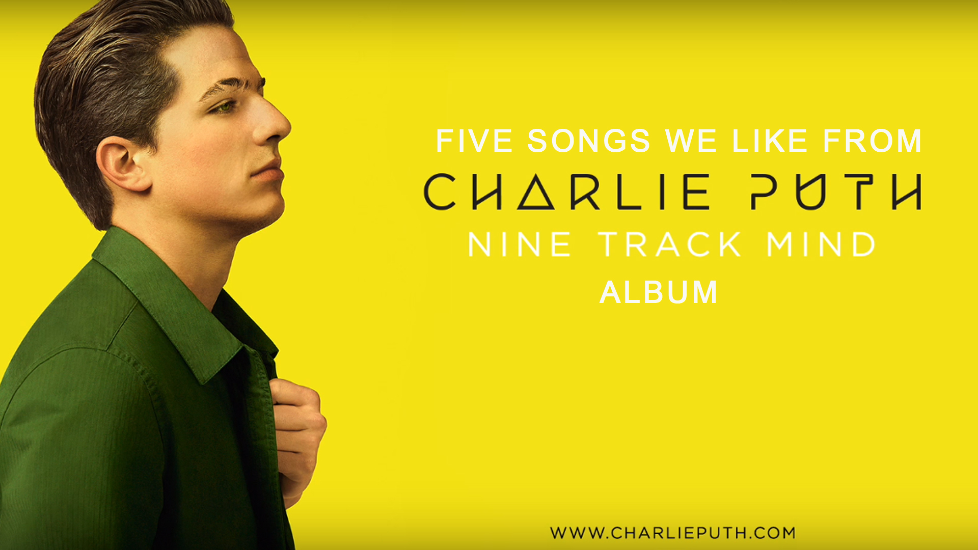 TOP FIVE SONGS WE LIKE FROM CHARLIE PUTH: NINE TRACK MIND ALBUM