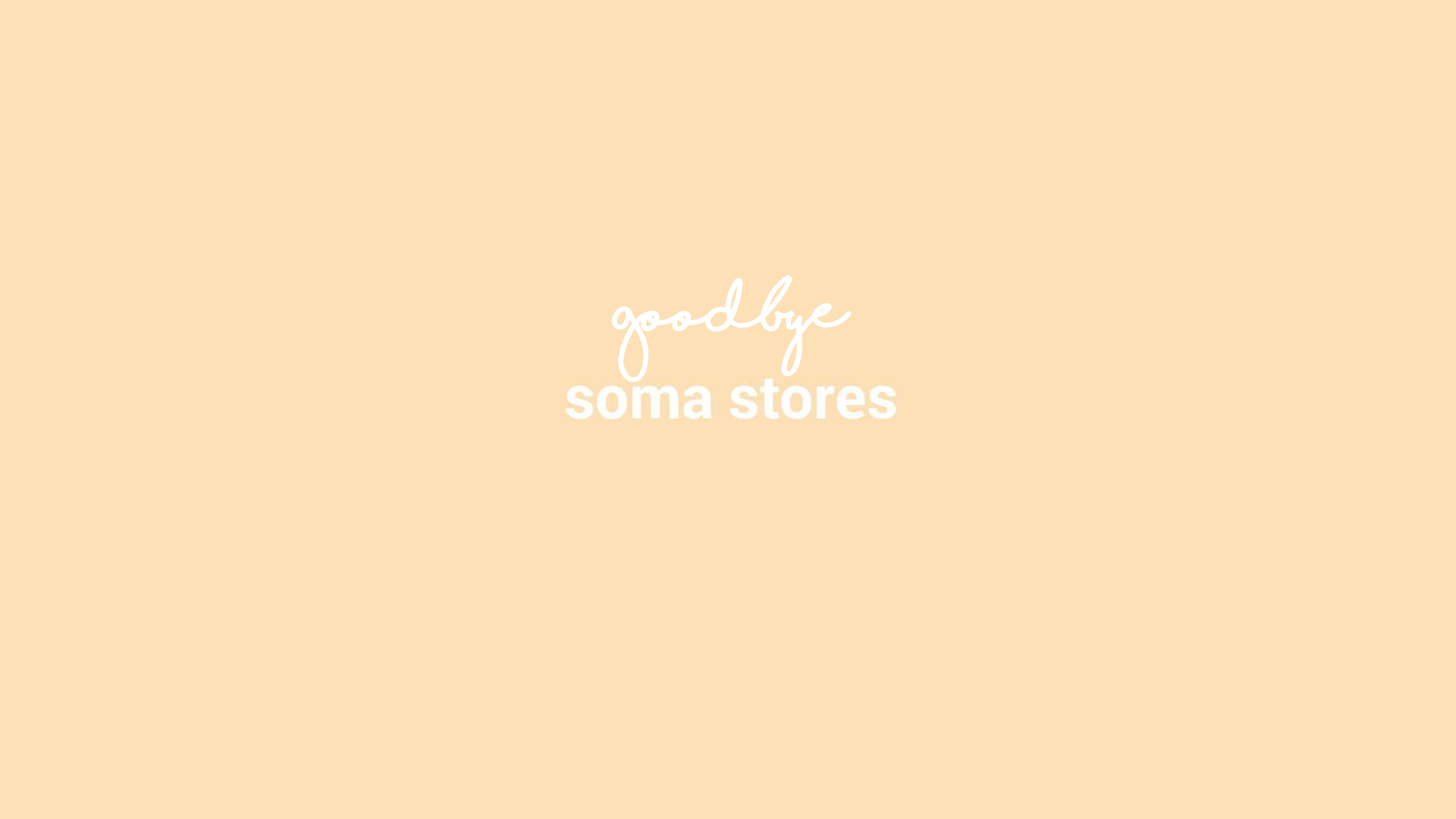 SOMA STORES IS CLOSING DOWN THIS SATURDAY