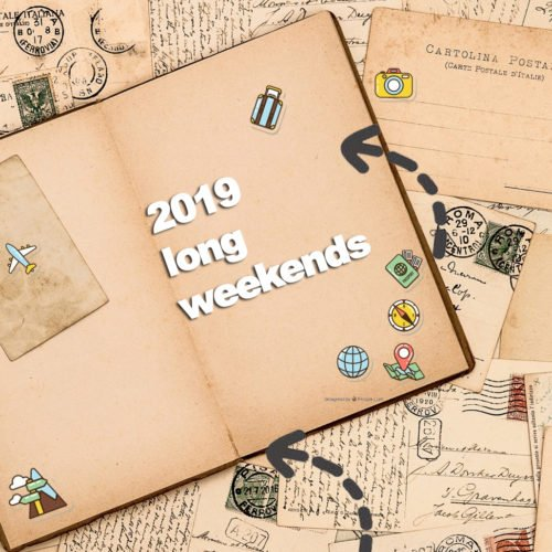 2019 LONG WEEKENDS THAT YOU NEED TO PLAN PROPERLY